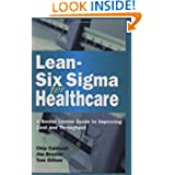 Lean-Six Sigma for Healthcare: A Senior Leader Guide to Improving Cost and Throughput Chip Caldwell, Jim Brexler and Tom Gillem