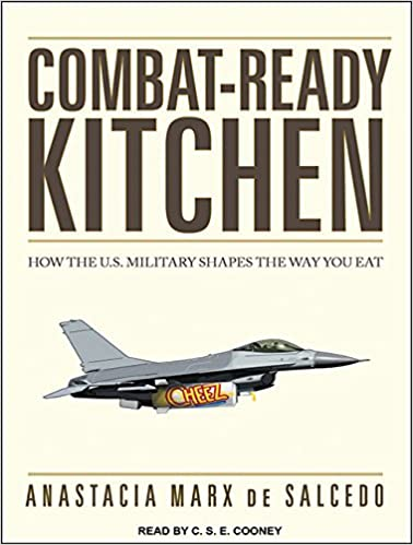 Combat Ready Kitchen How The U S Military Shapes The Way You Eat Salcedo Anastacia Marx Cooney C S E Amazon De Bucher