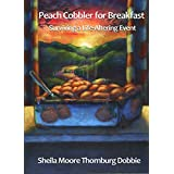 Peach Cobbler for Breakfast: Surviving a life-altering event