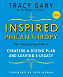 Inspired Philanthropy: Your Step-by-Step Guide to Creating a Giving Plan and Leaving a Legacy, Tracy Gary, 0787996521