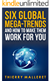 Six Global Mega-Trends and How To Make Them Work For You