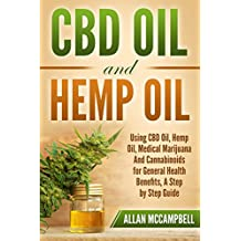 CBD Oil and Hemp Oil:  Using CBD Oil, Hemp Oil, Medical Marijuana and Cannabinoids for General Health Benefits - A Step by Step Guide