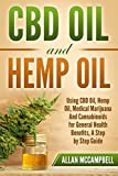 CBD Oil and Hemp Oil:  Using CBD Oil, Hemp Oil, Medical Marijuana and Cannabinoids for General Health Benefits – A Step by Step Guide