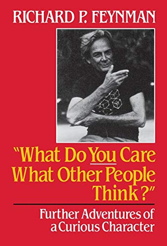 What Do You Care What Other People Think? Further Adventures of a Curious Character [Feynman PH.D., Richard Phillips - Leighton, Ralph] (Tapa Dura)
