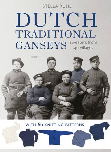 Dutch Traditional Ganseys: Sweaters From 40 Villages