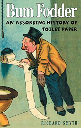 Bum Fodder: An Absorbing History of Toilet Paper