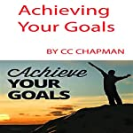 Achieving Your Goals | CC Chapman