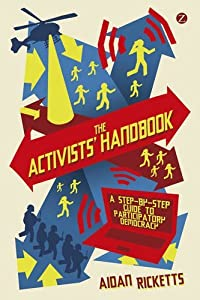The Activists' Handbook: A step-by-step guide to participatory democracy by Aidan Ricketts (2012-03-08)
