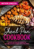 SHEET PAN COOKBOOK: YOUR ULTIMATE GUIDE TO 50 DELICIOUS RECIPES