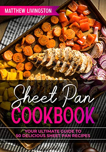 SHEET PAN COOKBOOK: YOUR ULTIMATE GUIDE TO 50 DELICIOUS RECIPES by [Livingston, Matthew]