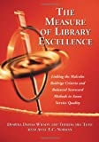 img - for The Measure of Library Excellence: Linking the Malcolm Baldrige Criteria and Balanced Scorecard Methods to Assess Service Quality book / textbook / text book