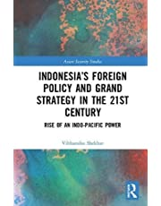 Indonesia's Foreign Policy and Grand Strategy in the 21st Century: Rise of an Indo-Pacific Power