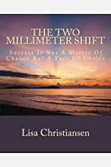 The Two Millimeter Shift: Success Is Not A Matter Of Chance It Is A Matter Of Choice by Lisa Christine Christiansen (2014-02-19) Paperback