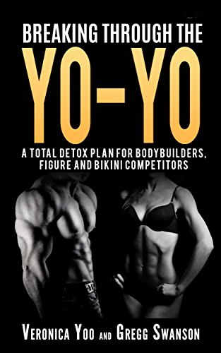 Breaking through the YO-YO: A total detox plan for bodybuilders, figure and bikini competitors