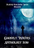 Ghostly Writes Anthology 2016 (Plaisted Publishing House Presents)