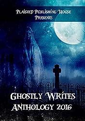 Ghostly Writes Anthology 2016 (Plaisted Publishing House Presents)