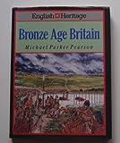 English Heritage Book of Bronze Age Britain, Michael Parker-Pearson, 0713468017