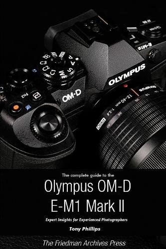 Read Online The Complete Guide to the Olympus O-MD E-M1 II (B&W Edition) ebook
