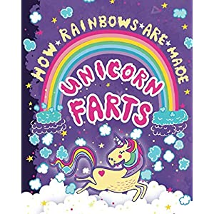 How Rainbows Are Made – Unicorn Farts: A Hilarious Animals Farting Coloring Book for Girls and Children Ages 6, 7, 8, 9, 10, 11, and 12 Years Old – A Funny Arts and Crafts Activity Book for Tweens