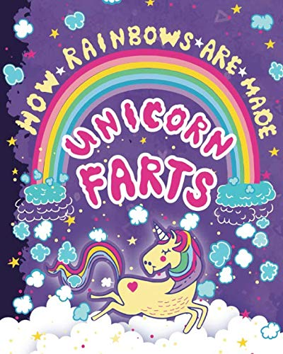 How Rainbows Are Made - Unicorn Farts: A Hilarious Animals Farting Coloring Book for Girls and Children Ages 6, 7, 8, 9, 10, 11, and 12 Years Old - A Funny Arts and Crafts Activity Book for Tweens