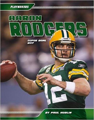Aaron Rodgers Biography Of A Super Bowl MVP By Anita Tsuchiya