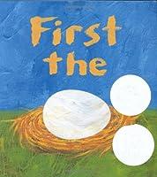 First The Egg (Theodor Seuss Geisel Honor Book
