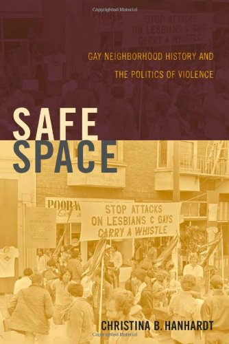 Safe Space: Gay Neighborhood History and the Politics of Violence (Perverse Modernities: A Series Edited by Jack Halberstam and Lisa Lowe)