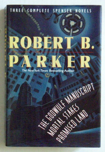 Robert Parker: Three Complete Spenser Novels (The Godwulf Manuscript / Mortal Stakes / Promised Land)