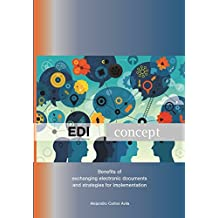 EDI Concept (Electronic Data Interchange): Benefits of exchanging electronic documents and strategies for implementation.