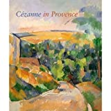 Cézanne in Provence, Philip Conisbee and Denis Coutagne, 0894683195
