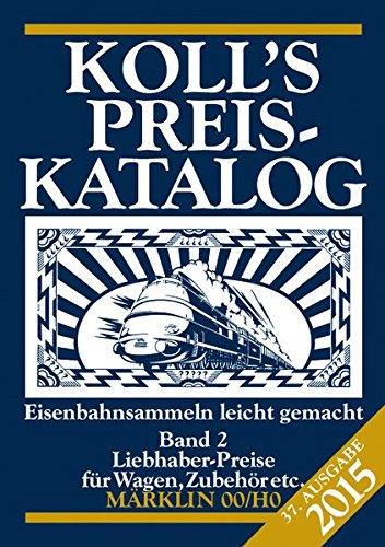 Koll's Preiskatalog: Märklin 00/H0, Ausgabe 2015, Band 2 Liebhaberpreise für Wagen, Zubehör, etc. Eisenbahnsammeln leicht gemacht