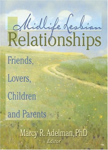 Midlife Lesbian Relationships: Friends, Lovers, Children, and Parents by Routledge