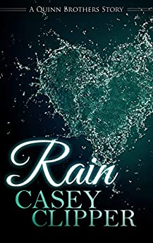 Rain: The Quinn Brothers Story Series Book 4 (A Quinn Brothers Story) by [Clipper, Casey]