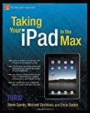 Taking Your iPad to the Max, Erica Sadun and Michael Grothaus, 1430231084