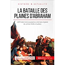 La bataille des plaines d'Abraham: L'affirmation de la puissance coloniale anglaise de James Wolfe à Québec (Grandes Batailles t. 25) (French Edition)