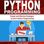 Python Programming: Simple and Effective Strategies to Learn Python Programming | Daniel Jones