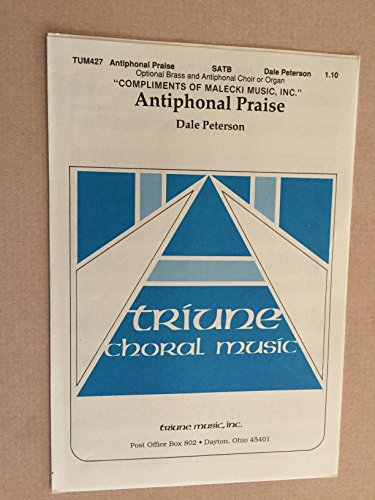 Antiphonal Praise (SATB with Optional Brass and Antiphonal Choir or Organ) Antiphonal Brass