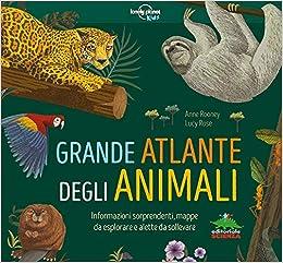 Il grande atlante degli animali. Informazioni sorprendenti, mappe da esplorare e alette da sollevare