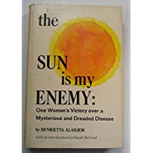 The Sun Is My Enemy: One Woman's Victory over a Mysterious and Dreaded Disease.