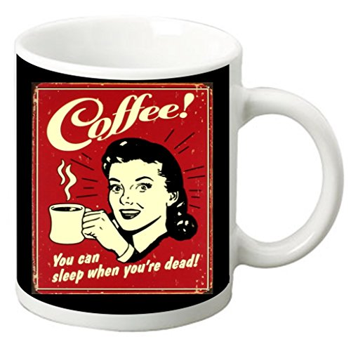 Coffee! You Can Sleep When You're Dead!-Witty Vintage Style Expression-Red TM White Ceramic Coffee Mug Made in the U.S.A.