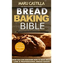 Bread Baking Bible: For Bread Bakers Apprentice (Homemade Bread Recipes)