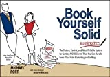img - for Book Yourself Solid Illustrated: The Fastest, Easiest, and Most Reliable System for Getting More Clients Than You Can Handle Even if You Hate Marketing and Selling by Port, Michael 1st (first) Edition (4/8/2013) book / textbook / text book