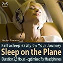 Sleep on the Plane and on Travels: Fall asleep easily on Your Journey Audiobook by Franziska Diesmann, Torsten Abrolat Narrated by Colin Griffiths-Brown