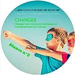 Changer - Remplacer ses croyances limitantes et reprogrammer son histoire: Coaching en PNL (Séance 3) | Sophie Magenta