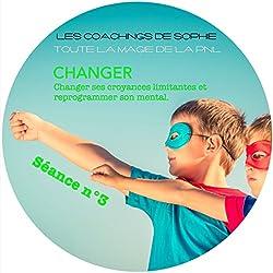 Changer - Remplacer ses croyances limitantes et reprogrammer son histoire