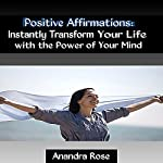Positive Affirmations: Instantly Transform Your Life with the Power of Your Mind | Anandra Rose