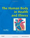 The Human Body in Health and Illness - Soft Cover Version 4th Edition