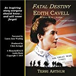 Fatal Destiny: Edith Cavell, World War I Nurse (UK Edition) | Terri Arthur