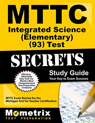 MTTC Integrated Science (Elementary) (93) Test Secrets Study Guide: MTTC Exam Review for the Michigan Test for Teacher Certification