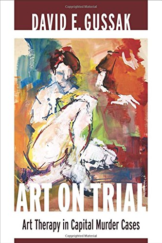 Art on Trial: Art Therapy in Capital Murder Cases by Columbia University Press
